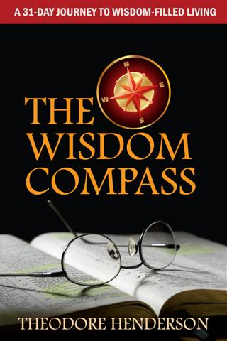 The Wisdom Compass - a 31 Day Journey to Wisdom Filled Living by Theodore Henderson